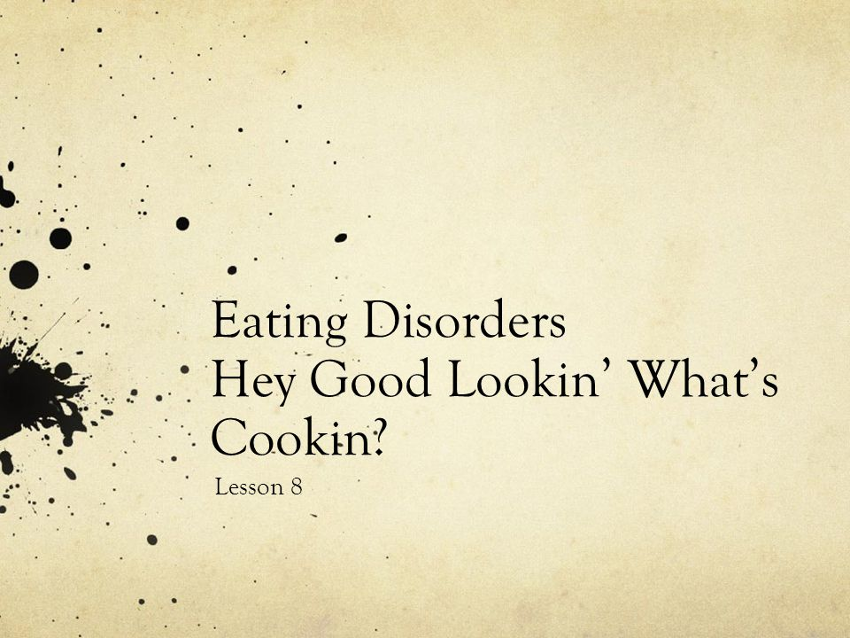 Eating Disorders Hey Good Lookin' What's Cookin
