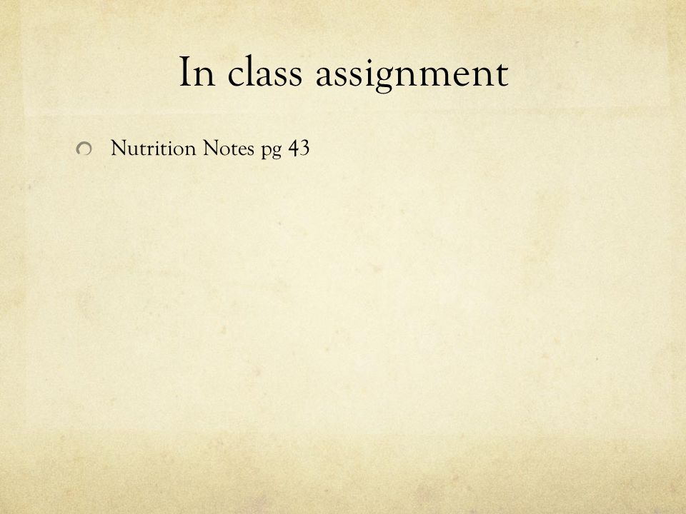 In class assignment Nutrition Notes pg 43