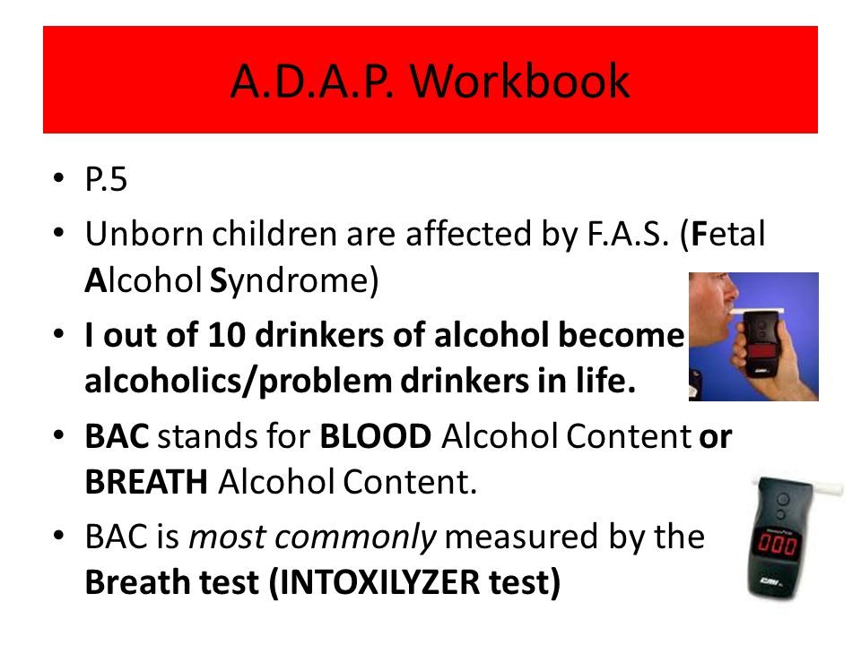 A.D.A.P. Workbook P.5. Unborn children are affected by F.A.S. (Fetal Alcohol Syndrome)