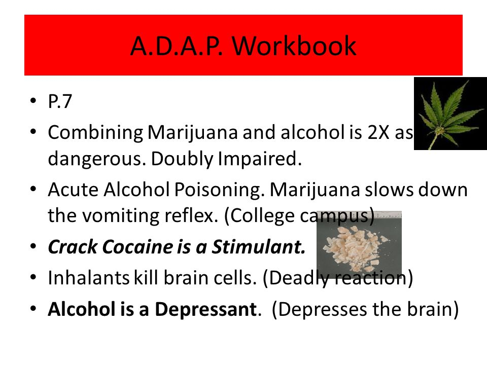 A.D.A.P. Workbook P.7. Combining Marijuana and alcohol is 2X as dangerous. Doubly Impaired.