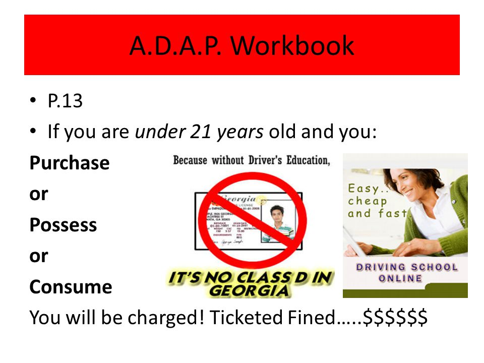 A.D.A.P. Workbook P.13 If you are under 21 years old and you: Purchase
