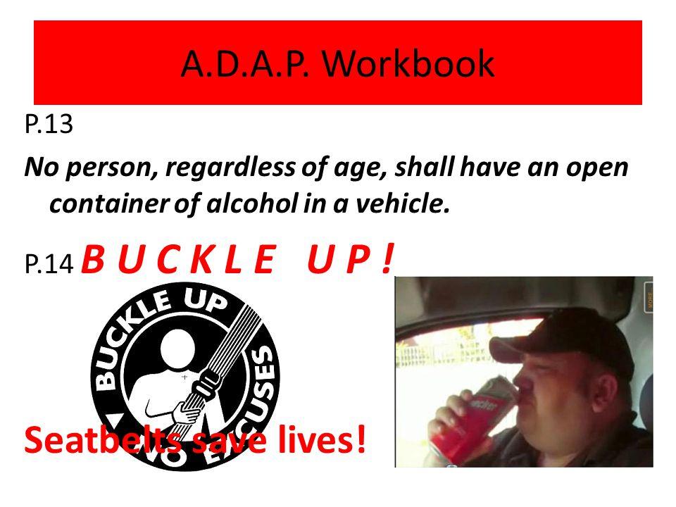A.D.A.P. Workbook Seatbelts save lives! P.13