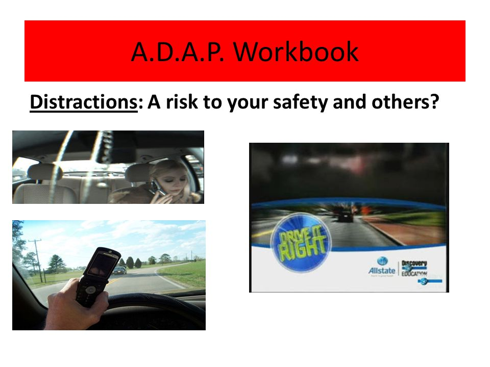 A.D.A.P. Workbook Distractions: A risk to your safety and others