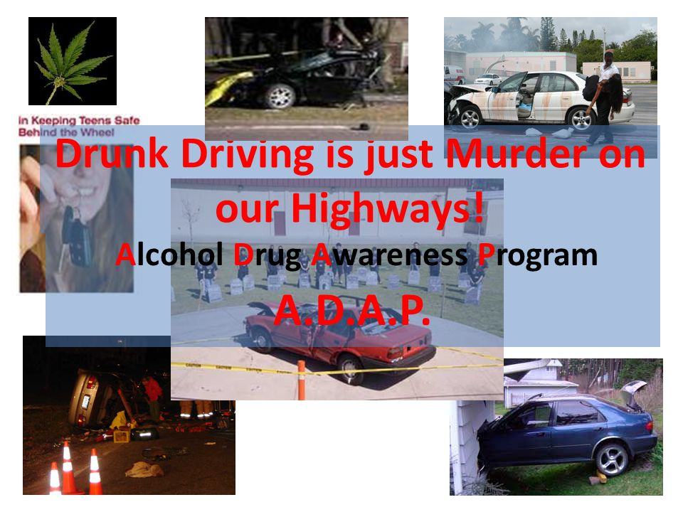 Drunk Driving is just Murder on our Highways!