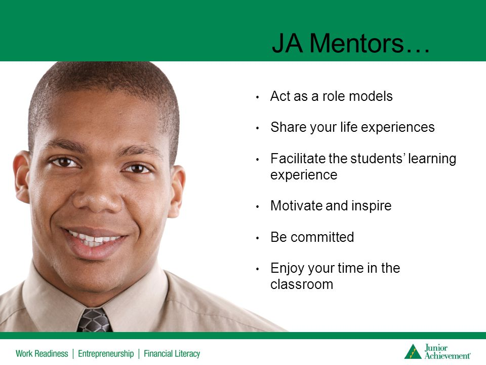 JA Mentors… Act as a role models Share your life experiences