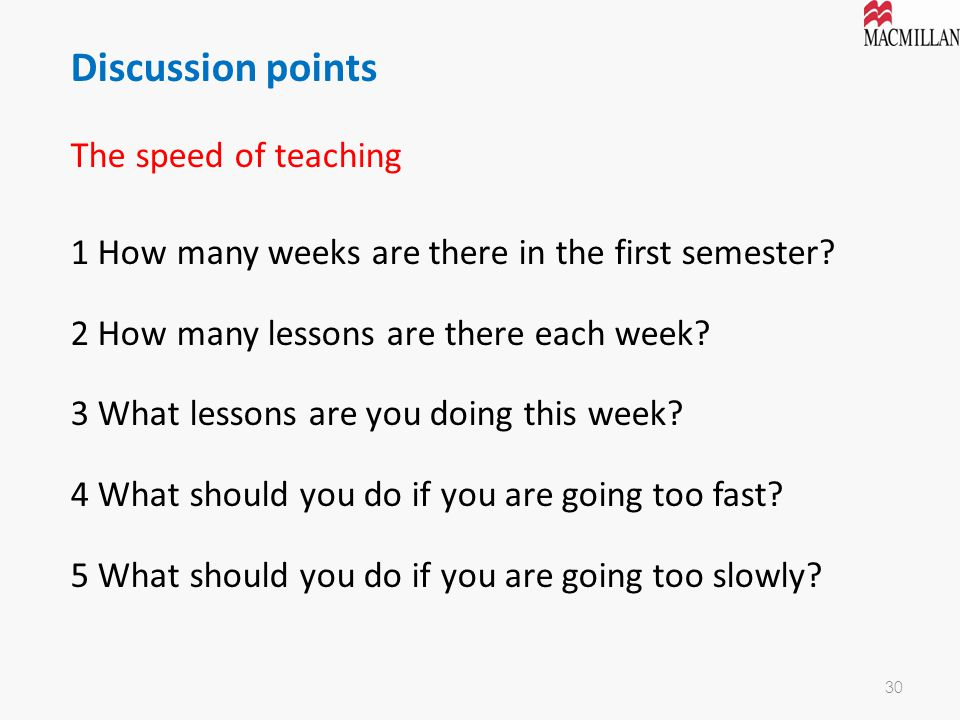 Discussion points The speed of teaching