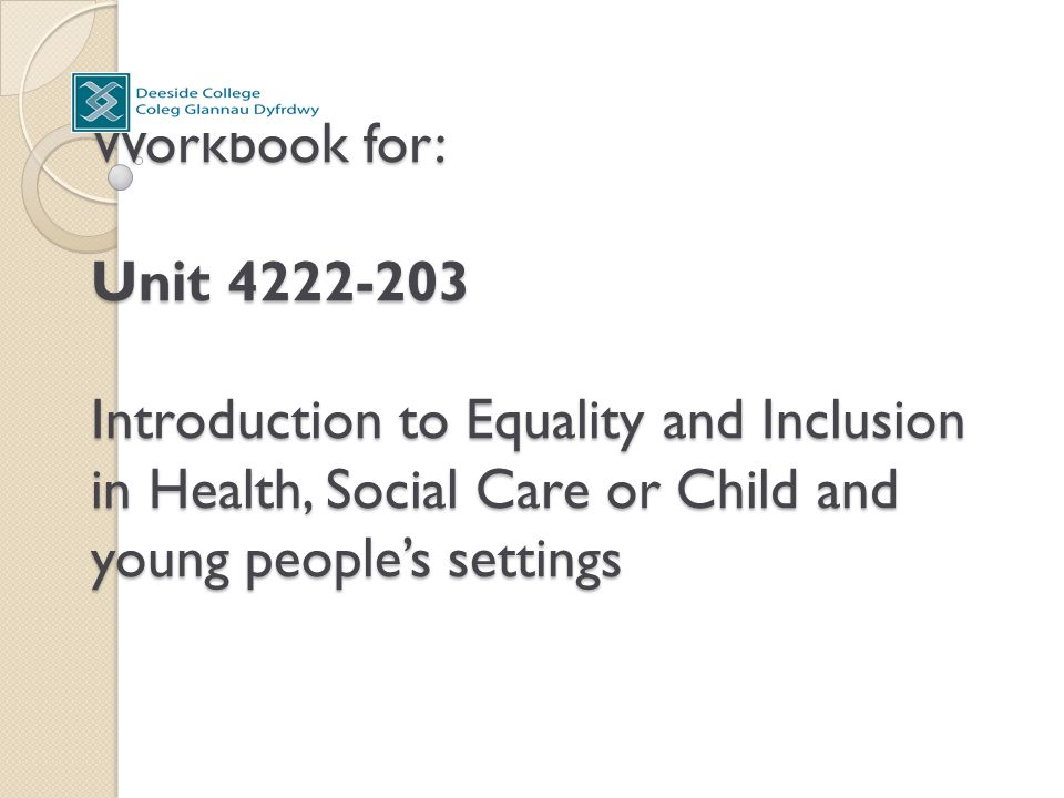 Workbook for: Unit 4222-203 Introduction to Equality and Inclusion in Health, Social Care or Child and young people's settings