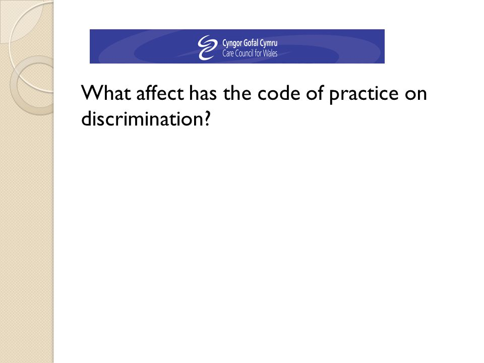 What affect has the code of practice on discrimination