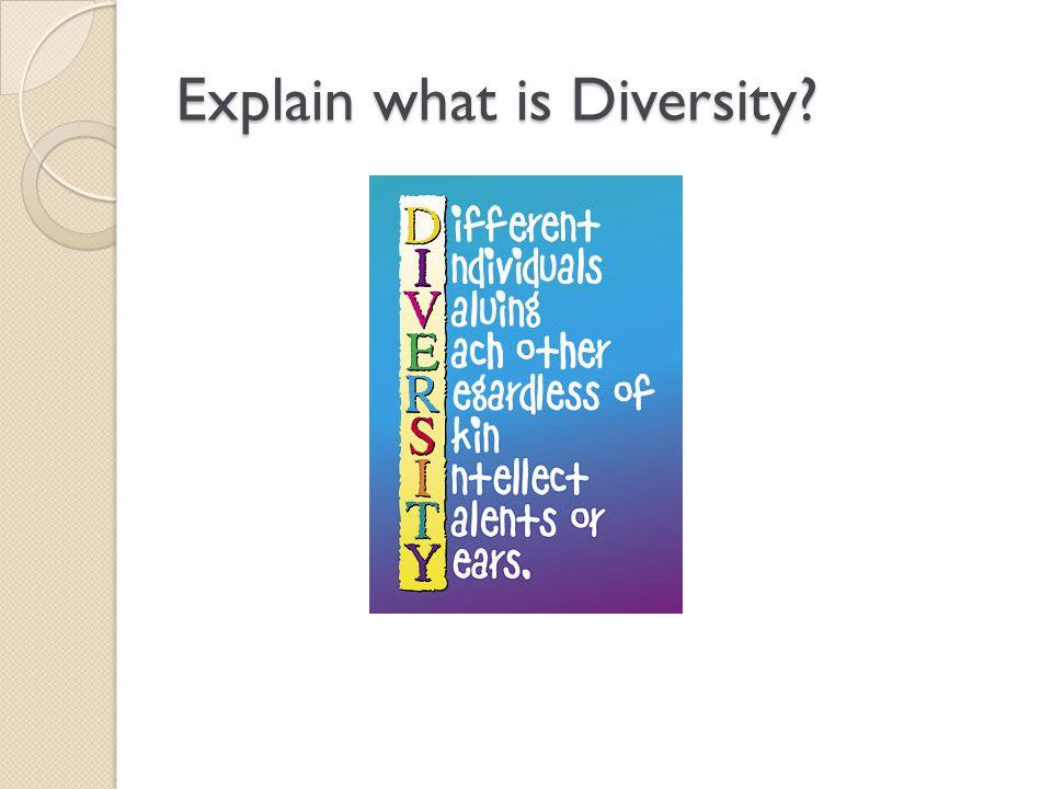 Explain what is Diversity