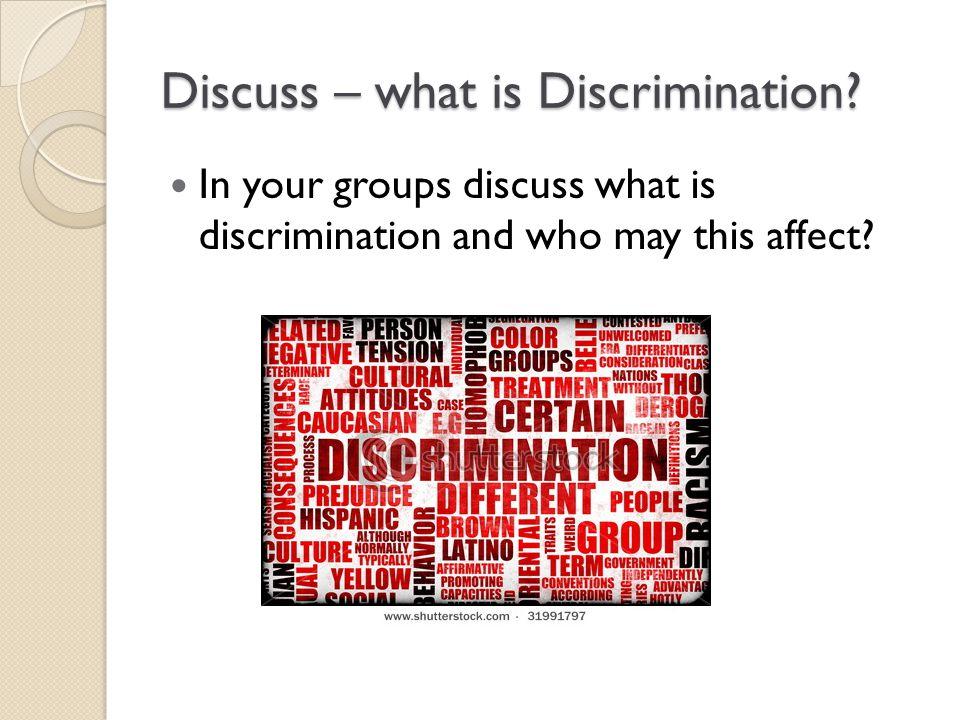 Discuss – what is Discrimination