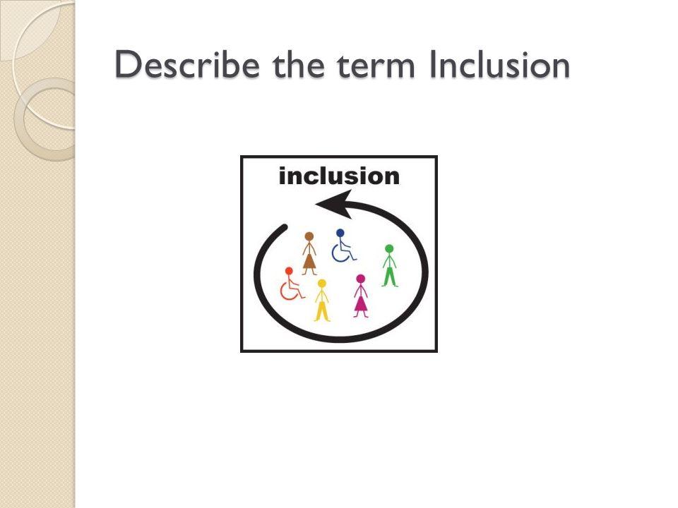 Describe the term Inclusion