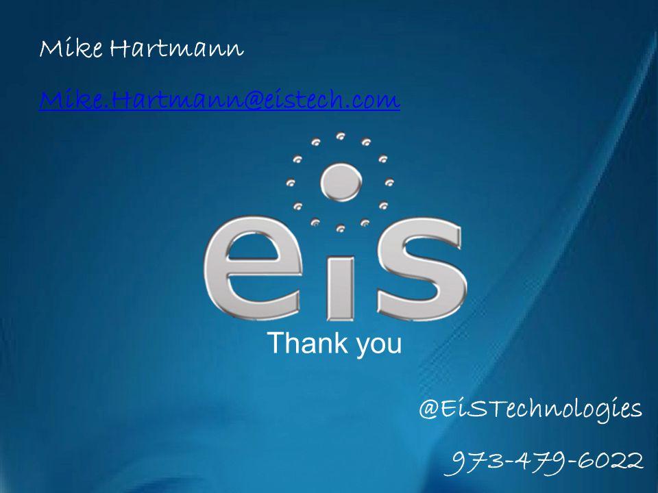 Mike Hartmann Mike.Hartmann@eistech.com @EiSTechnologies 973-479-6022 Thank you