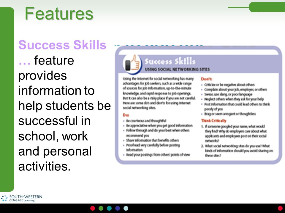 Features Success Skills … feature provides information to help students be successful in school, work and personal activities.