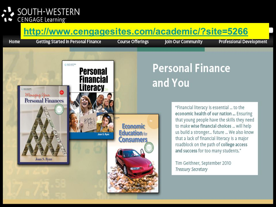 http://www.cengagesites.com/academic/ site=5266 Visit our new Personal Financial Literacy Community site!