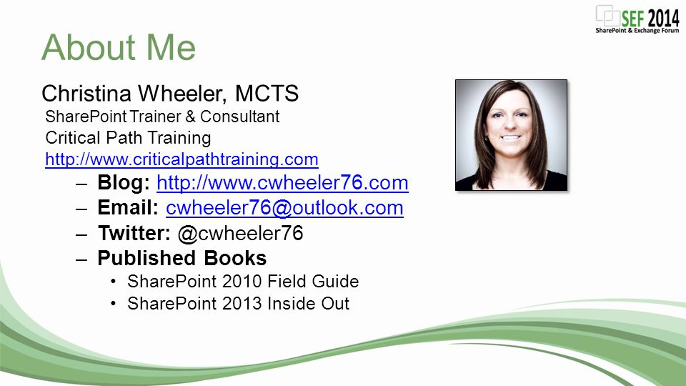 About Me Christina Wheeler, MCTS Blog: http://www.cwheeler76.com