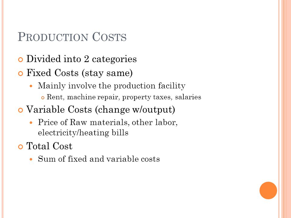 Production Costs Divided into 2 categories Fixed Costs (stay same)