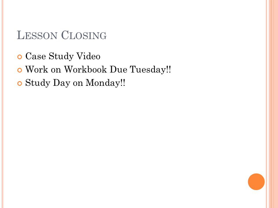 Lesson Closing Case Study Video Work on Workbook Due Tuesday!!