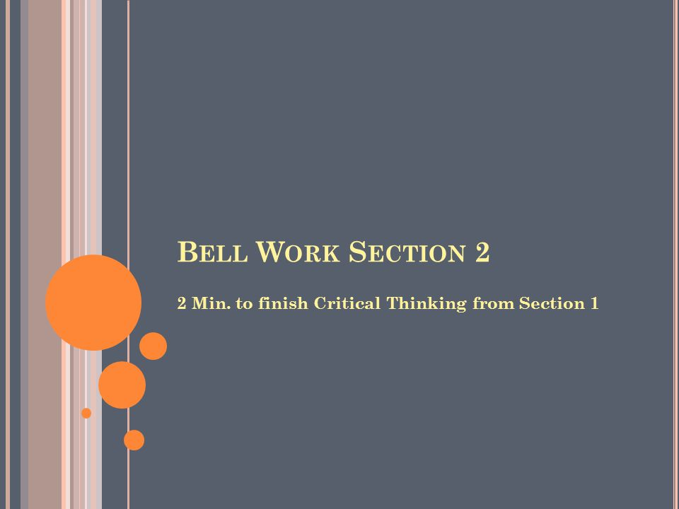 Bell Work Section 2 2 Min. to finish Critical Thinking from Section 1
