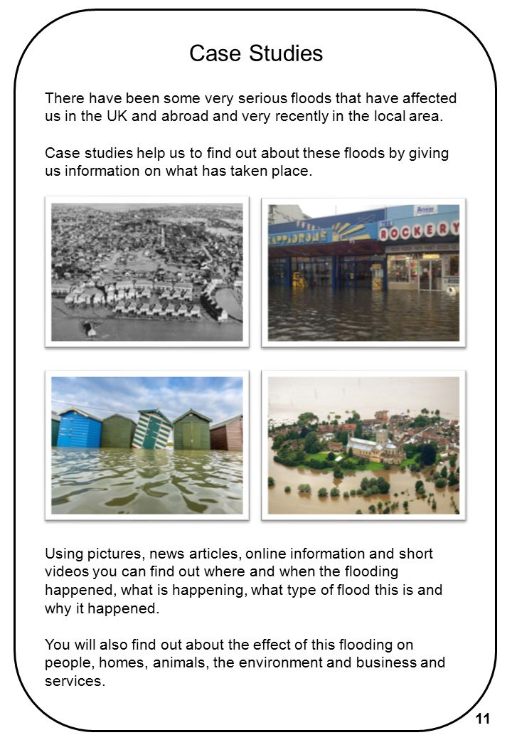 Case Studies There have been some very serious floods that have affected us in the UK and abroad and very recently in the local area.
