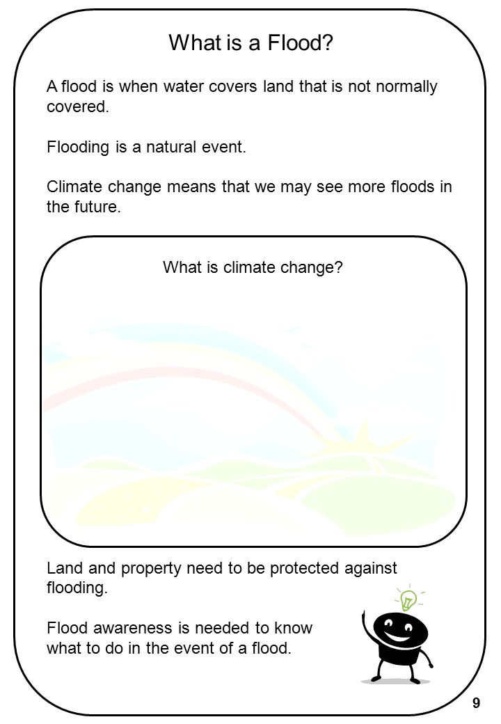 What is a Flood A flood is when water covers land that is not normally covered. Flooding is a natural event.
