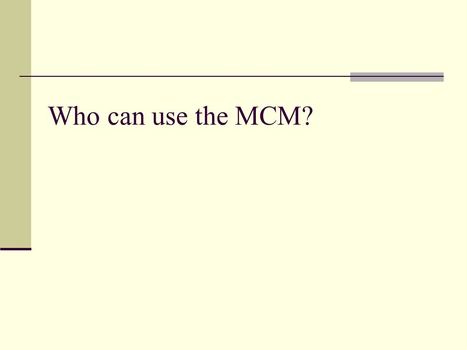Who can use the MCM