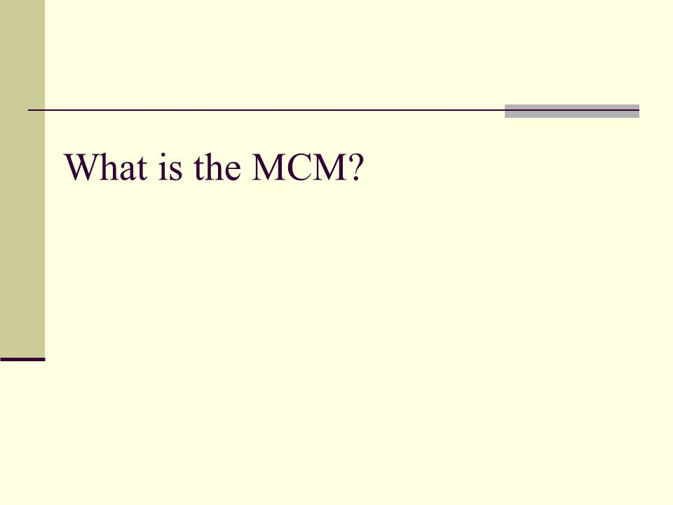 What is the MCM
