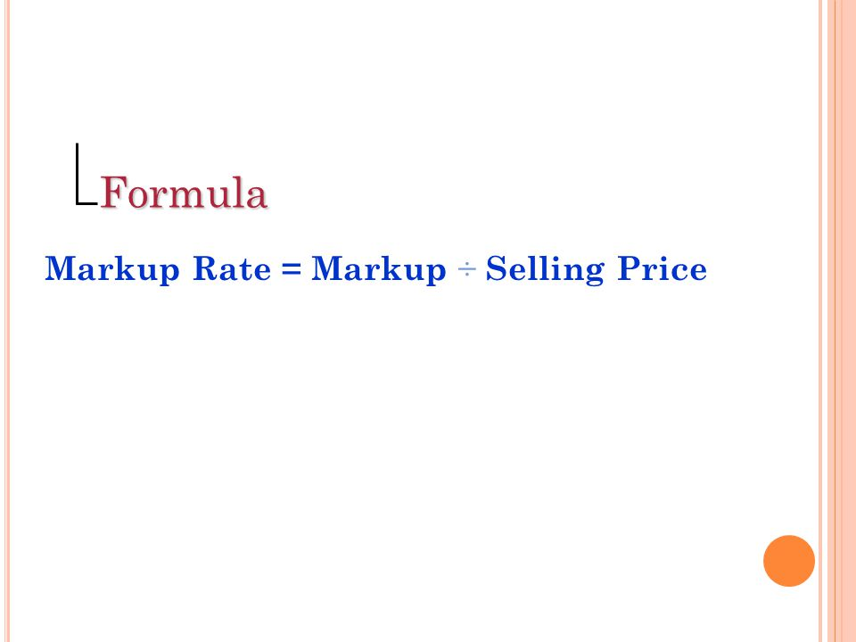 Formula Markup Rate = Markup ÷ Selling Price