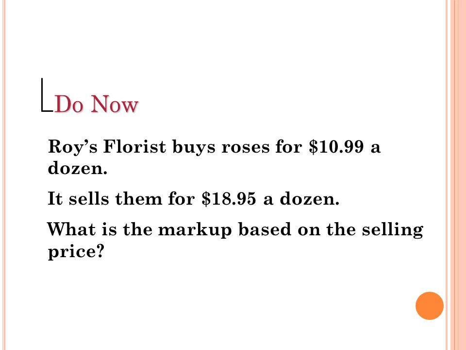Do Now Roy's Florist buys roses for $10.99 a dozen.