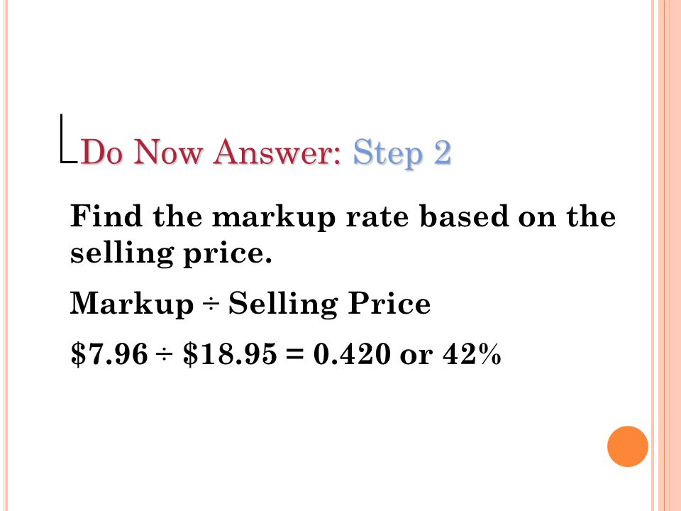 Do Now Answer: Step 2 Find the markup rate based on the selling price.