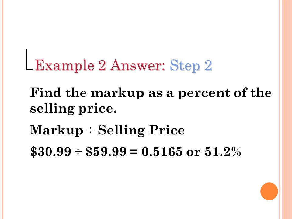 Example 2 Answer: Step 2 Find the markup as a percent of the selling price. Markup ÷ Selling Price.