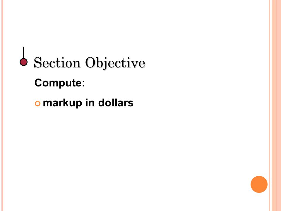 Section Objective Compute: markup in dollars