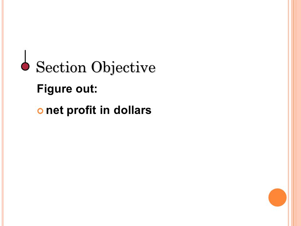 Section Objective Figure out: net profit in dollars