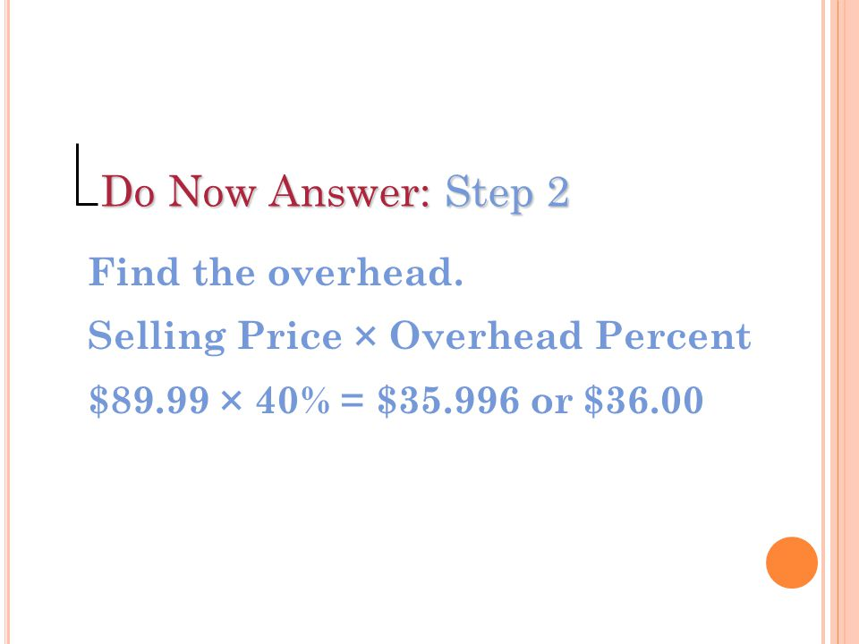 Do Now Answer: Step 2 Find the overhead.