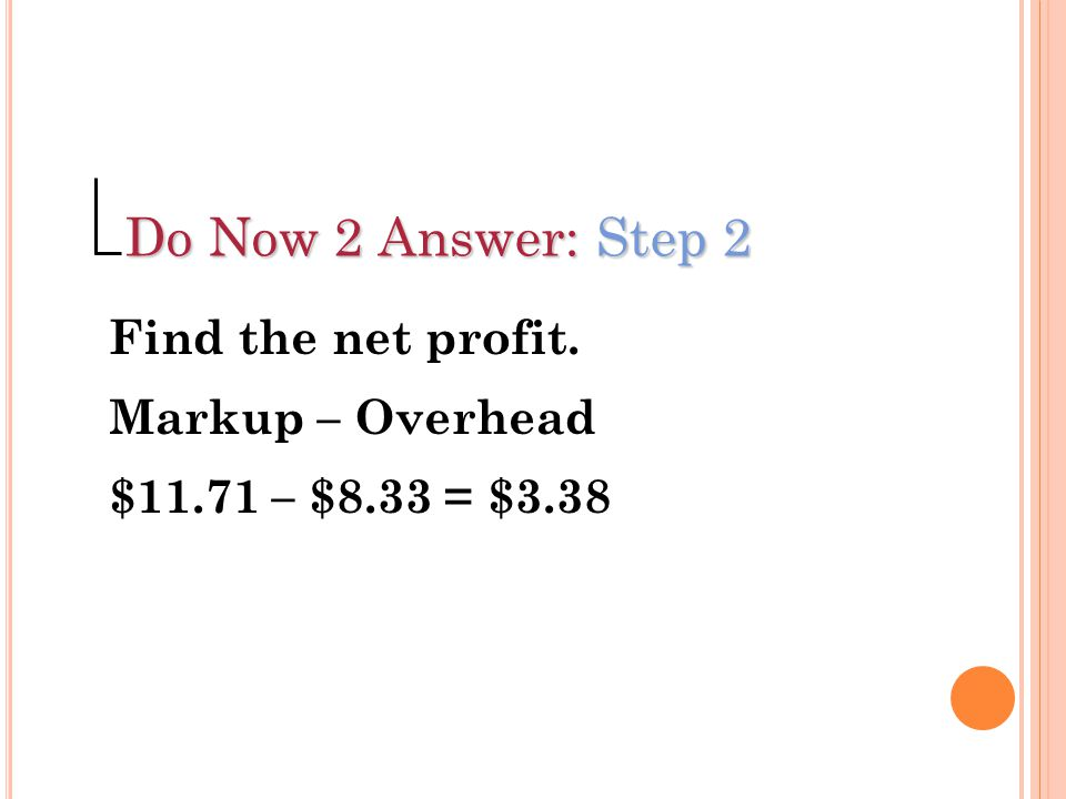 Do Now 2 Answer: Step 2 Find the net profit. Markup – Overhead