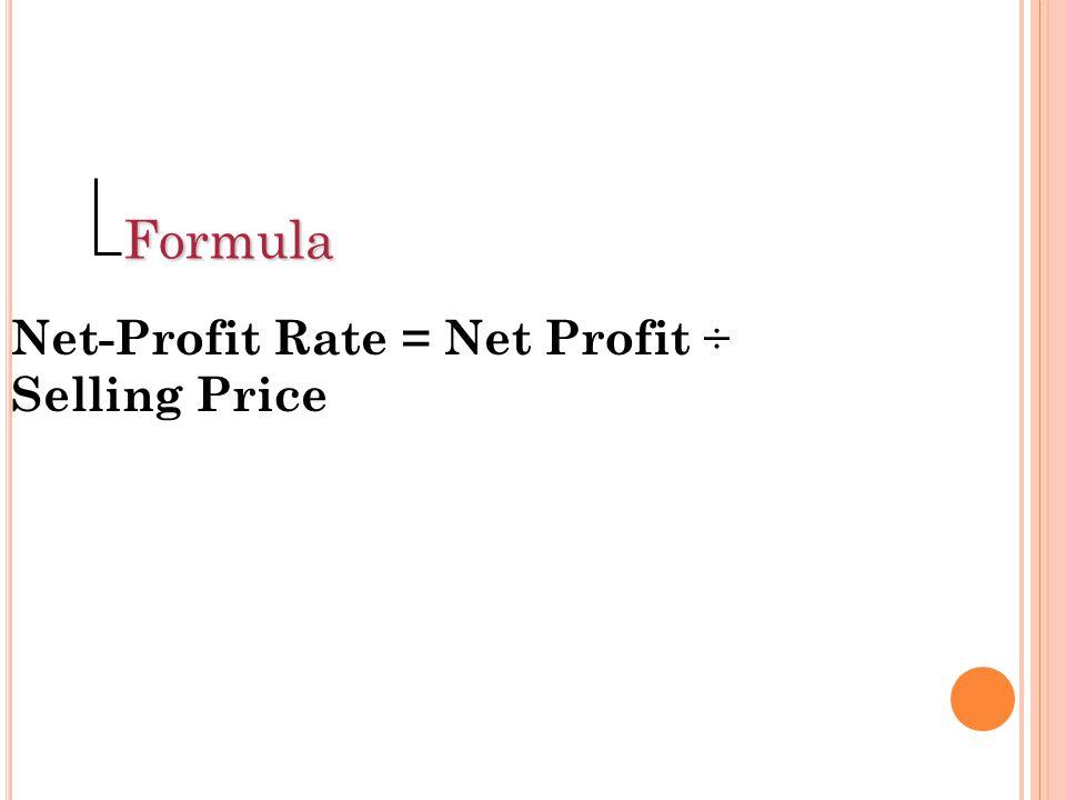 Formula Net-Profit Rate = Net Profit ÷ Selling Price
