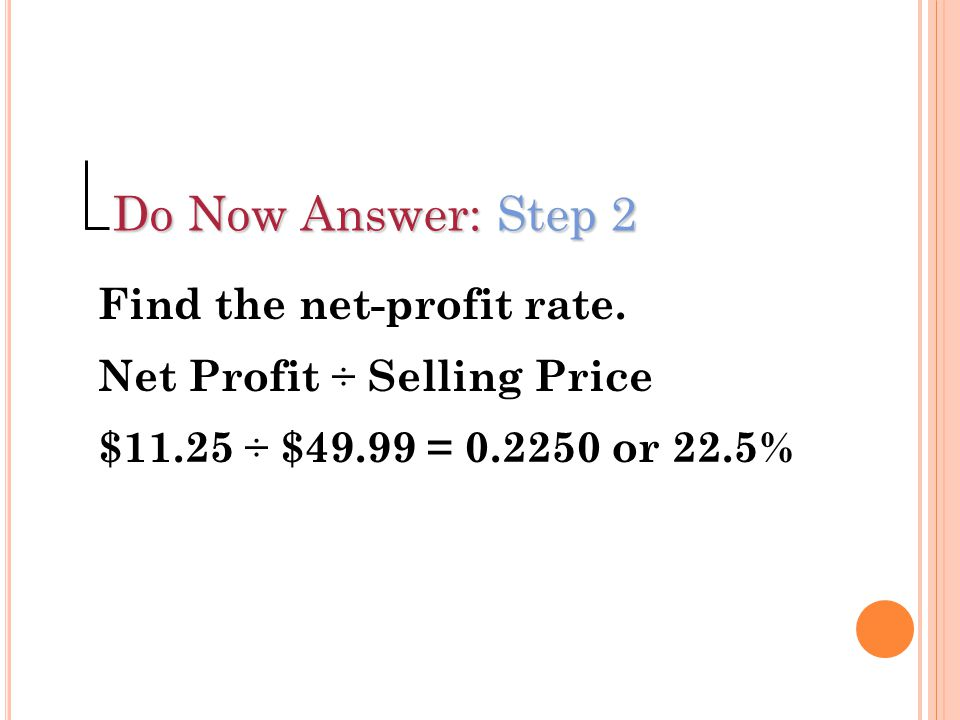 Do Now Answer: Step 2 Find the net-profit rate.