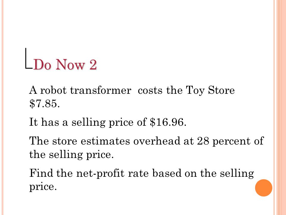Do Now 2 A robot transformer costs the Toy Store $7.85.