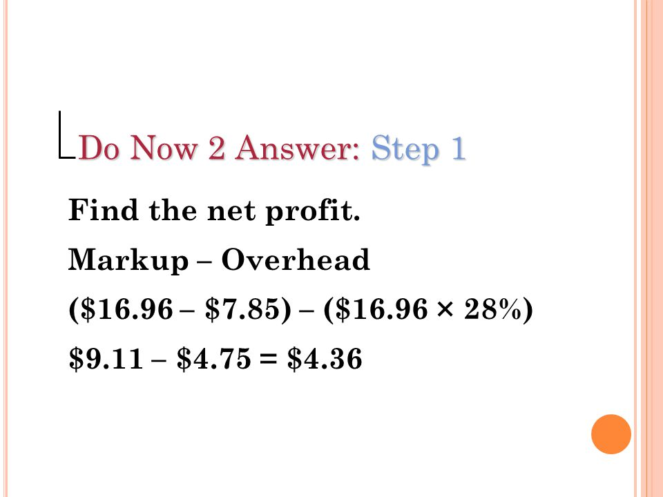 Do Now 2 Answer: Step 1 Find the net profit. Markup – Overhead