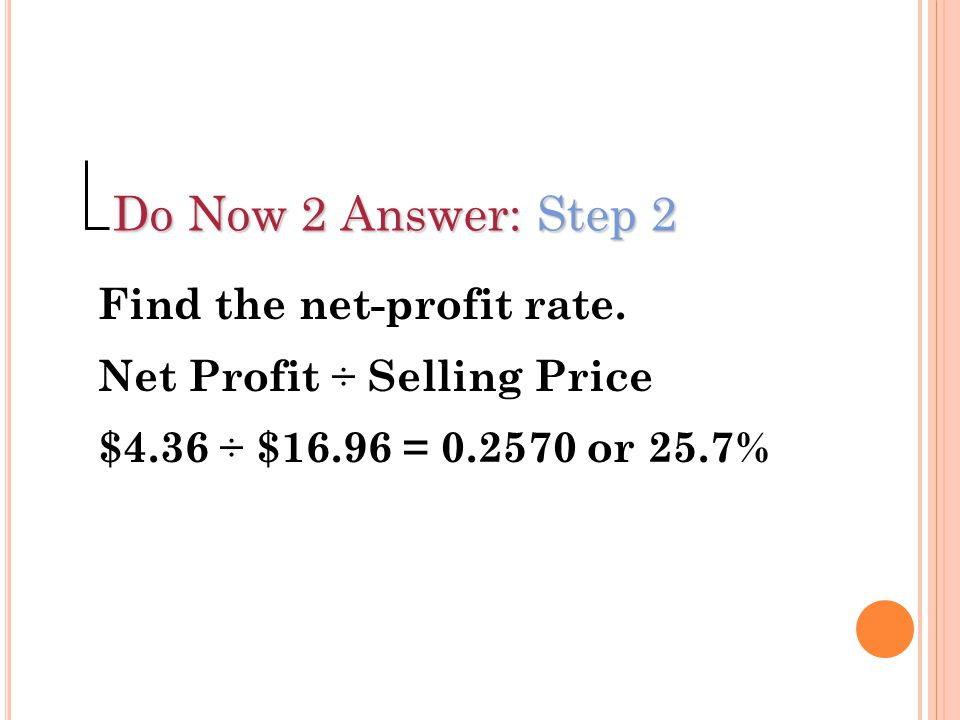 Do Now 2 Answer: Step 2 Find the net-profit rate.