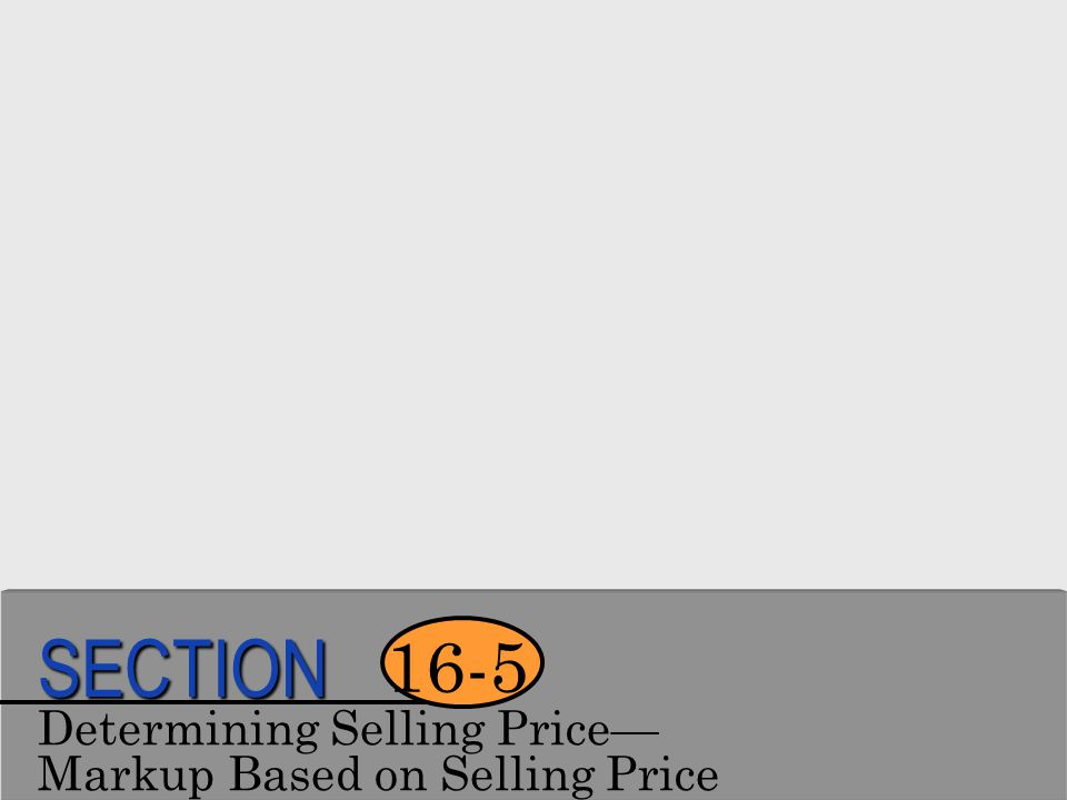 SECTION 16-5 Determining Selling Price— Markup Based on Selling Price