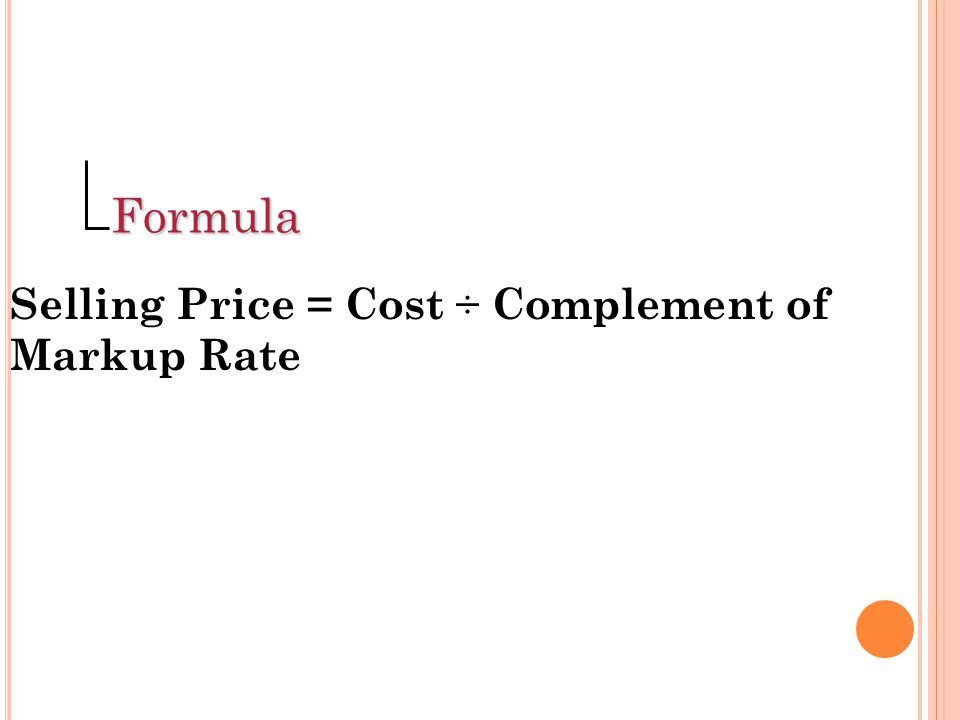 Formula Selling Price = Cost ÷ Complement of Markup Rate