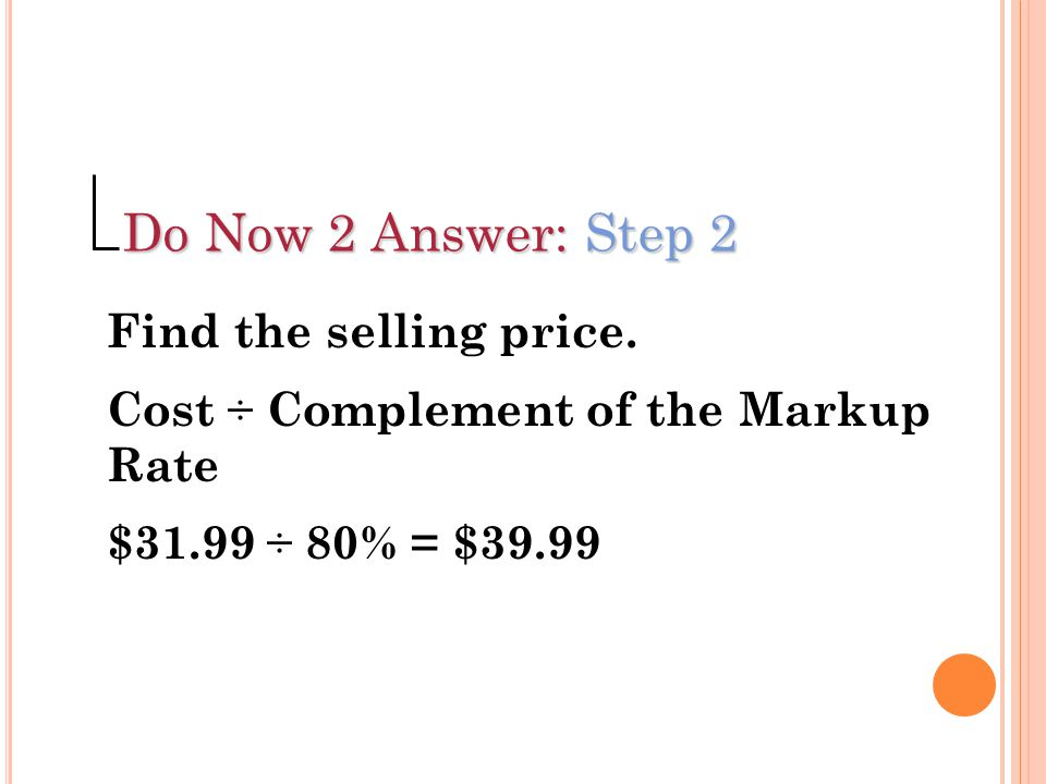Do Now 2 Answer: Step 2 Find the selling price.