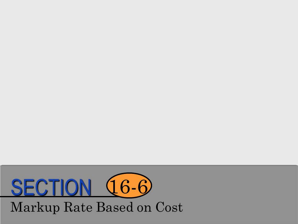 SECTION 16-6 Markup Rate Based on Cost