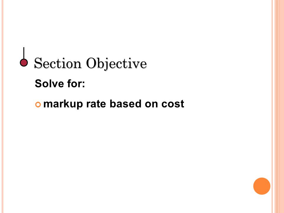 Section Objective Solve for: markup rate based on cost