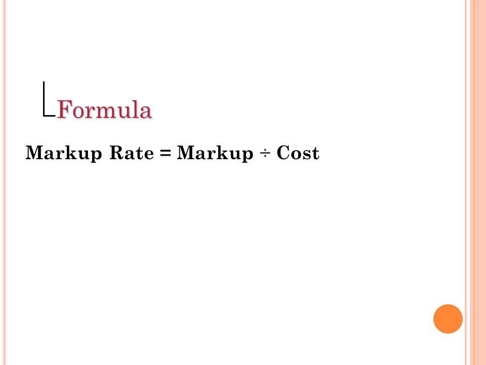 Formula Markup Rate = Markup ÷ Cost