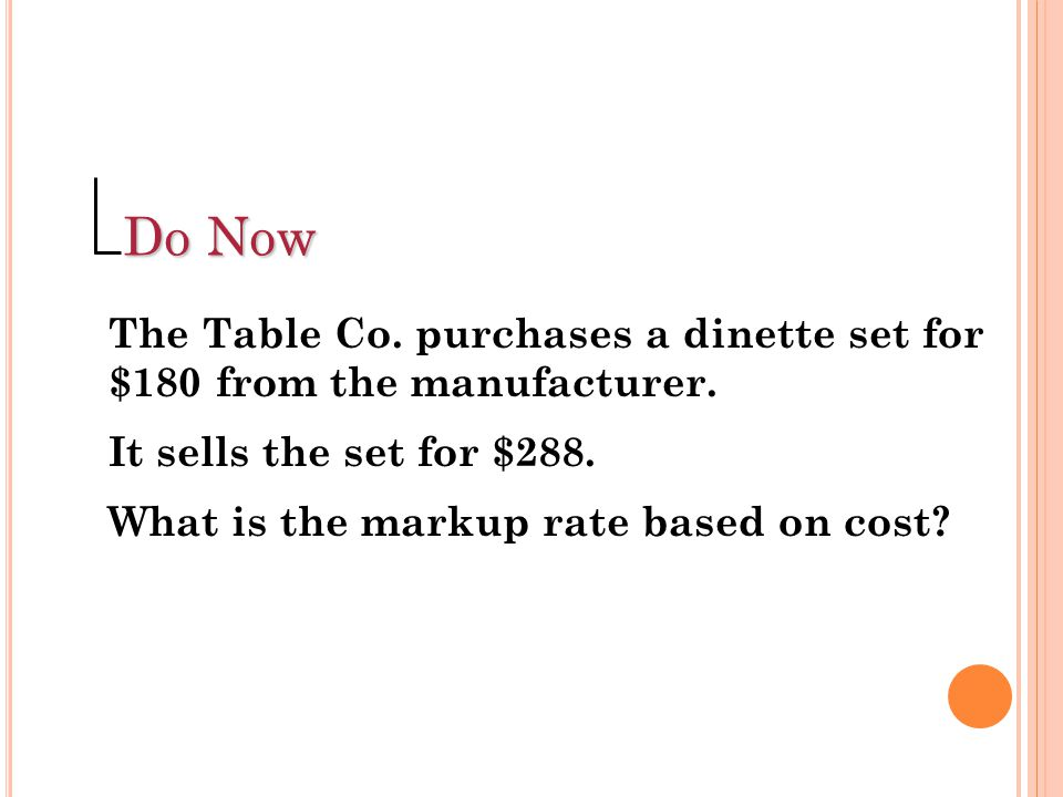 Do Now The Table Co. purchases a dinette set for $180 from the manufacturer. It sells the set for $288.