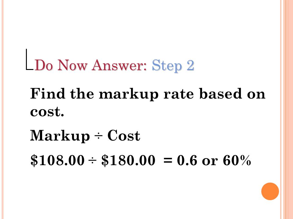 Do Now Answer: Step 2 Find the markup rate based on cost.