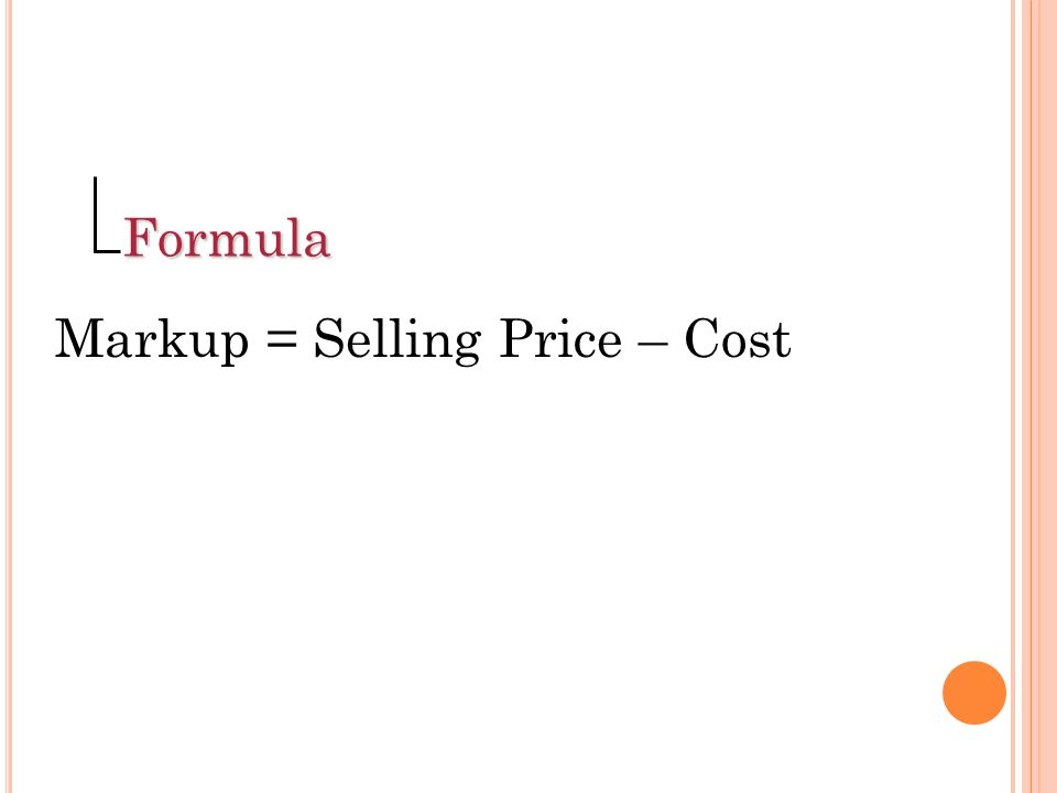 Formula Markup = Selling Price – Cost