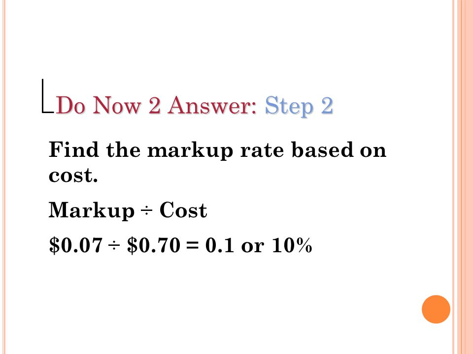 Do Now 2 Answer: Step 2 Find the markup rate based on cost.