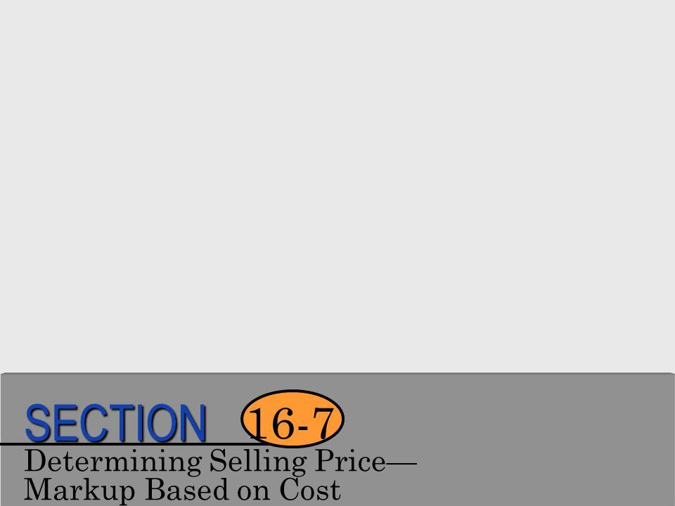 SECTION 16-7 Determining Selling Price— Markup Based on Cost